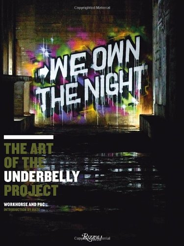 We Own The Night: The Art Of The Underbelly Project