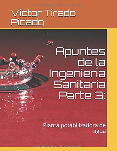 Apuntes de la Ingenieria Sanitaria Parte 3: Planta potabilizadora de agua  [Tirado Picado, Victor Rogelio] (Tapa Blanda)