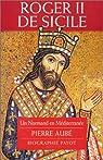 Roger II de Sicile : un Normand en Méditerranée par Aubé