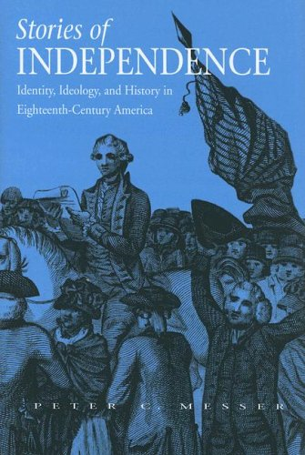 Stories of Independence: Identity, Ideology, and History in Eighteenth-Century America pdf