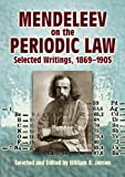Mendeleev on the Periodic Law: Selected Writings, 1869 - 1905 (Dover Books on Chemistry), Dmitri Ivanovich Mendeleev, 0486445712