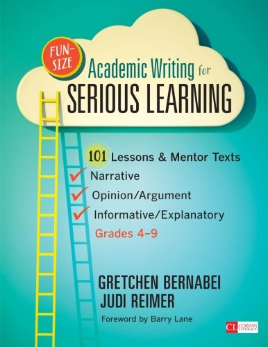 Fun-Size Academic Writing for Serious Learning: 101 Lessons & Mentor Texts--Narrative, Opinion/Argument, & Informative/Explanatory, Grades 4-9 (Corwin Literacy) [Gretchen S. Bernabei - Judith (Judi) A. Reimer] (Tapa Blanda)