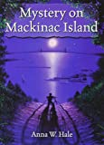Front cover for the book Mystery on Mackinac Island by Anna W. Hale