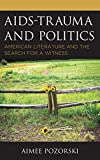 AIDS-Trauma and Politics: American Literature and the Search for a Witness (Politics, Literature, & Film)