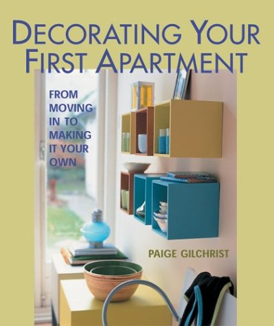 Download Decorating Your First Apartment: From Moving In to Making It Your Own PDF