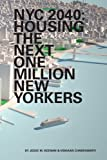 Nyc 2040 : Housing the Next One Million New Yorkers, Keenan, Jesse, 1883584884
