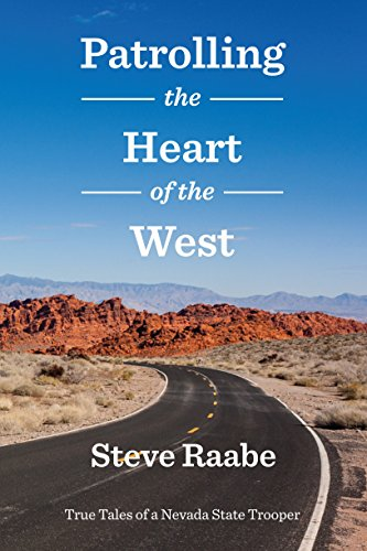 Patrolling the Heart of the West: True Tales of a Nevada State Trooper by [Raabe, Steve]