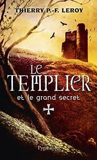 Le Templier et le grand secret: Une enquête de Gondemar le Templier par Thierry P. F. Leroy