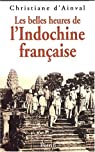 Les Belles Heures de l'Indochine française par Christiane d' Ainval