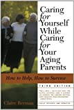 Caring for Yourself While Caring for Your Aging Parents, Claire Berman, 0805079750
