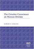 The Creative Conscience As Human Destiny, Strauch, Eduard Hugo, 0820468320