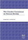 The Creative Conscience As Human Destiny, Strauch, Eduard Hugo, 0820468320