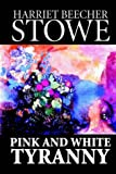 Pink and White Tyranny, Harriet Beecher Stowe, 0809565854