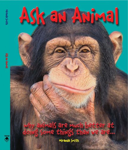 Download Ask An Animal: Why Animals are Much Better at Doing Some Things than We Are PDF