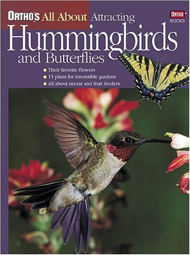 Ortho's All About Attracting Hummingbirds and Butterflies (Ortho's All About Gardening)