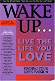 Wake up Live the Life You Life, Finding Your Life's Passion, , 0964470675