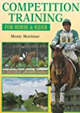 Competition Training for Horse and Rider, Monty Mortimer, 0715304739