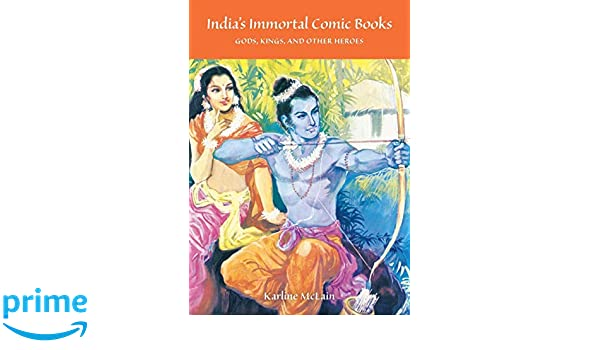 India's Immortal Comic Books: Gods, Kings, and Other Heroes