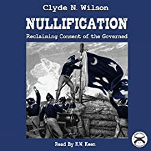 Nullification: Reclaiming Consent of the Governed: The Wilson Files, Book 2 Audiobook by Clyde N. Wilson Narrated by K.W. Keene