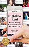 Highlight Real: Finding Honesty & Recovery Beyond