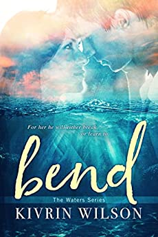 Bend (The Waters Series Book 1) by [Wilson, Kivrin]
