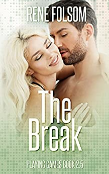 The Break: A Game On Companion Novella (Playing Games #2.5) by [Folsom, Rene]