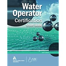 Water Operator Certification Study Guide: A Guide to Preparing for Water Treatment and Distribution Operator Certification...