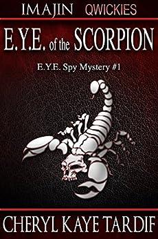 E.Y.E. of the Scorpion (E.Y.E. Spy Mystery Book 1) by [Tardif, Cheryl Kaye]