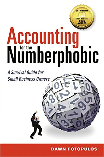 Accounting for the Numberphobic : A Survival Guide for Small Business Owners