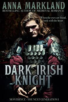 Dark Irish Knight (Montbryce~The Next Generation Medieval Romance Series Book 1) by [Markland, Anna]