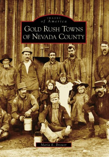 Gold Rush Towns of Nevada County  (CA)  (Images of America)