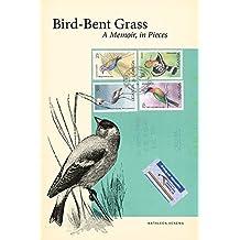 Bird-Bent Grass: A Memoir, in Pieces
