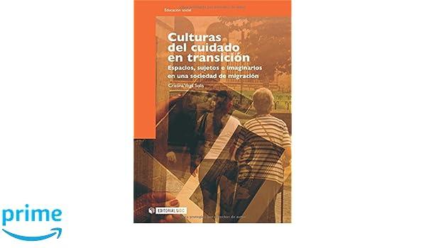 Culturas del cuidado en transición: Espacios, sujetos e imaginarios en una sociedad de migración Manuales: Amazon.es: Cristina Vega Solís: Libros