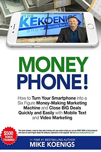 Price comparison product image Money Phone!: How to Turn Your Smartphone into a Six Figure Money-Making Marketing Machine and Close  BIG Deals Quickly and Easily with Mobile Text and Video Marketing