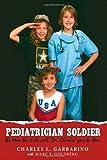 Pediatrician Soldier, Charles L. Garbarino, 0595507069