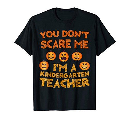 You Don't Scare Me I'm A Kindergarten Teacher T-Shirt -