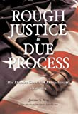 Rough Justice to Due Process : The District Courts of Massachusetts, 1869-2004, Berg, Jerome S., 1575893339