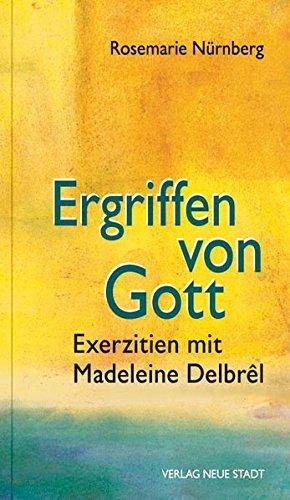 Ergriffen von Gott: Exerzitien mit Madelene Delbrêl (Spiritualität)