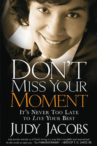 Download Don't Miss Your Moment: It's Never Too Late to Live Your Best pdf