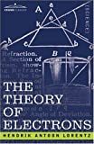 The Theory of Electrons and Its Applications to the Phenomena of Light and Radiant Heat, Hendrik Lorentz, 1602063079