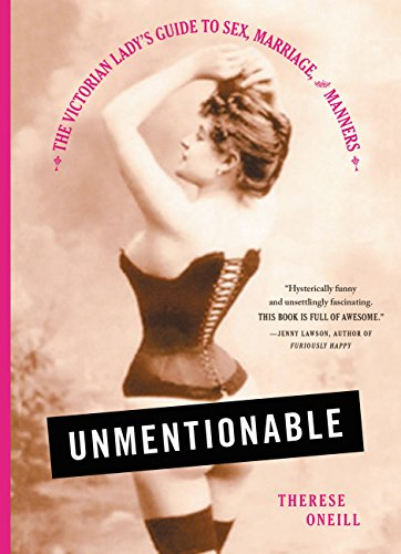 Unmentionable: The Victorian Lady's Guide to Sex, Marriage, and Manners cover