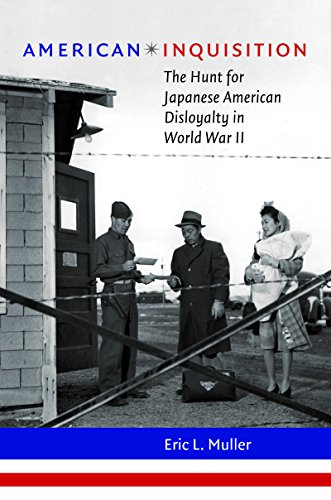 American Inquisition: The Hunt for Japanese American Disloyalty in World War II (H. Eugene and Lillian Youngs Lehman Series)