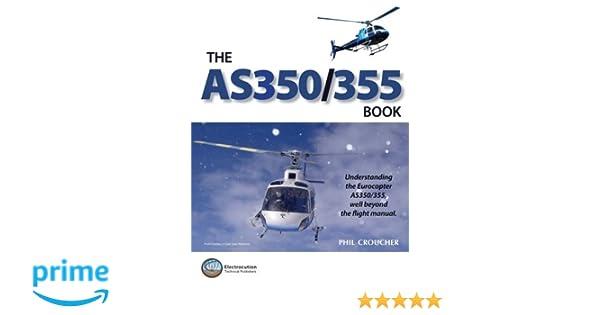 the as 350 355 book phil croucher 9781502564030 amazon com books rh amazon com Eurocopter AS350 Crash Eurocopter AS350 Medical