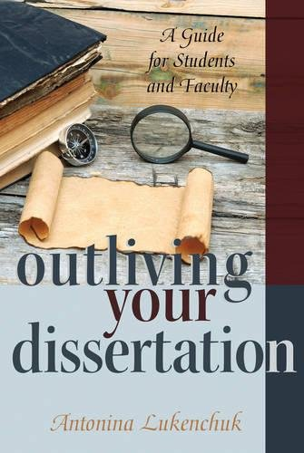 Outliving Your Dissertation: A Guide for Students and Faculty (Counterpoints)