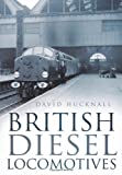 British Diesel Locomotives, David Hucknall, 0752476505