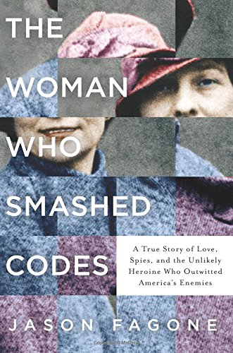 The Woman Who Smashed Codes: A True Story of Love, Spies, and the Unlikely Heroine Who Outwitted America's Enemies cover
