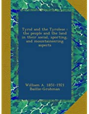 Tyrol and the Tyrolese : the people and the land in their social, sporting, and mountaineering aspects