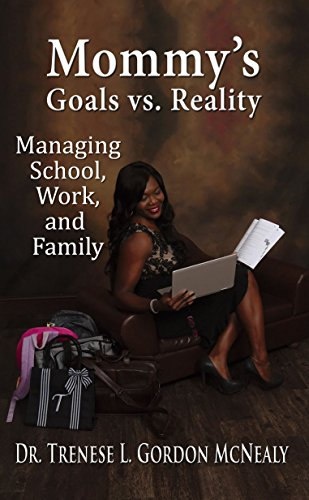 Mommy's Goals vs. Reality: Managing School, Work, and Family