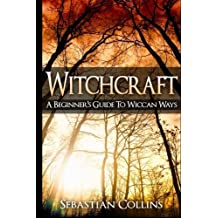 Witchcraft: A Beginner's Guide To Wiccan Ways: Symbols, Witch Craft, Love Potions Magick, Spell, Rituals, Power, Wicca, Witchcraft, Simple, Belief, Secrets,The Best, Quick, Introduction, Intro, Candle