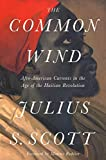: The Common Wind: Afro-American Currents in the Age of the Haitian Revolution